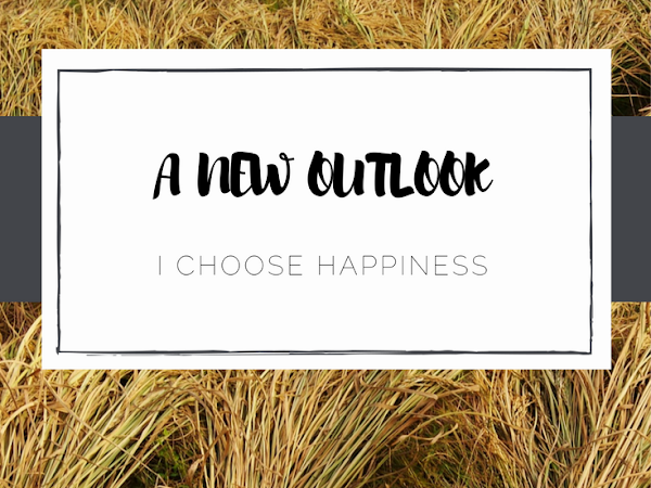 New Outlook On Life - Choosing Happy