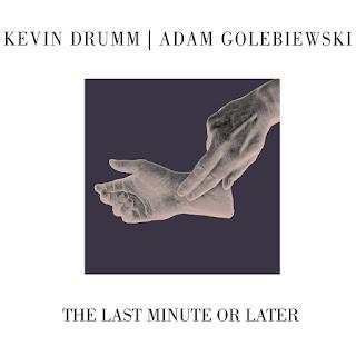 Kevin Drumm, Adam Golebiewski, The Last Minute or Later