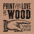 print for love of wood letterpress: by skill and hard work