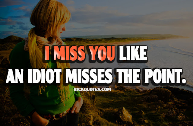 I Miss You Quotes Misses The Point