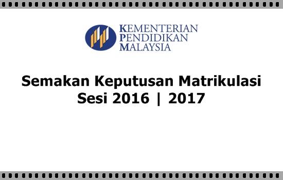 Semakan Keputusan Kemasukan Matrikulasi Sesi 2016 | 2017