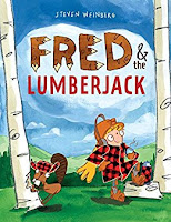 Books: Fred & the Lumberjack by Steven Weinberg  (Age: 4+ years)
