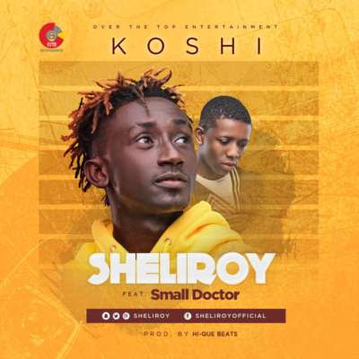Music: Sheliroy – Koshi ft. Small Doctor