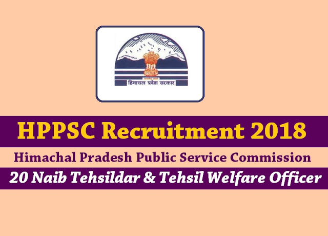 HPPSC Recruitment 2018 - 20 Naib Tehsildar & Tehsil Welfare Officer
