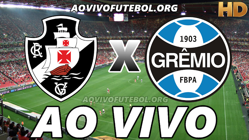 Assistir Vasco vs Grêmio Ao Vivo HD
