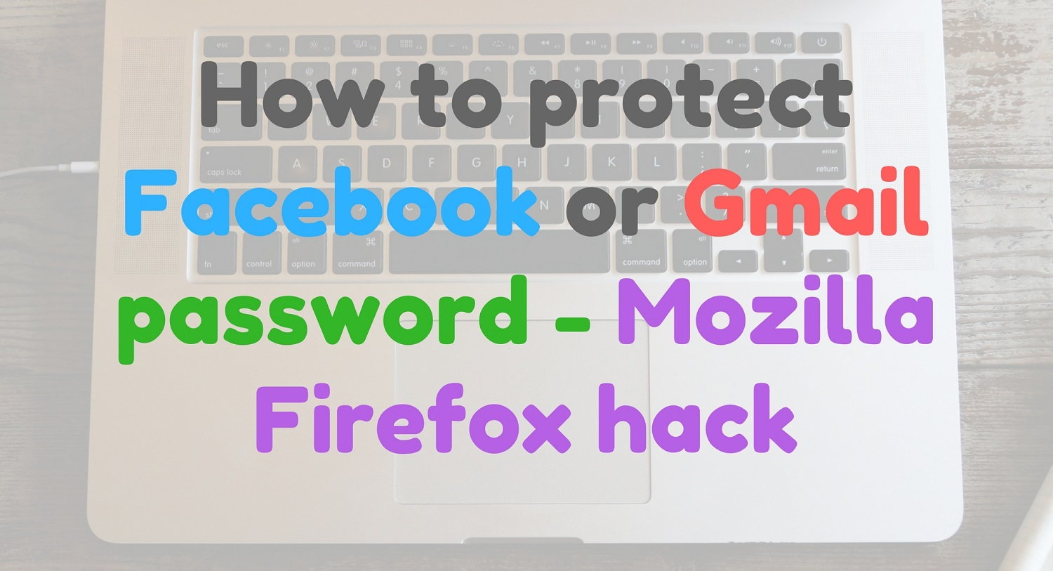 Protect your Facebook or Gmail password by your close friends