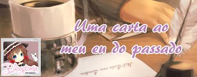 http://armazem-otome.blogspot.com.br/2015/05/blogotomia-uma-carta-ao-meu-eu-do.html