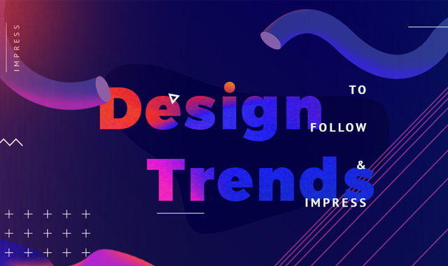 Design Trends to Follow and Impress