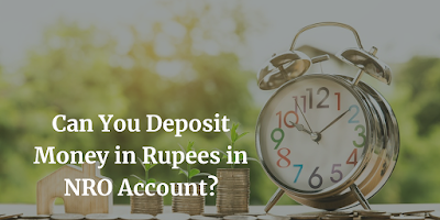 Can You Deposit Money in Rupees in NRO Account?