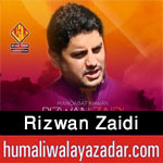 http://www.humaliwalayazadar.com/2016/05/rizwan-zaidi-manqabat-2016.html