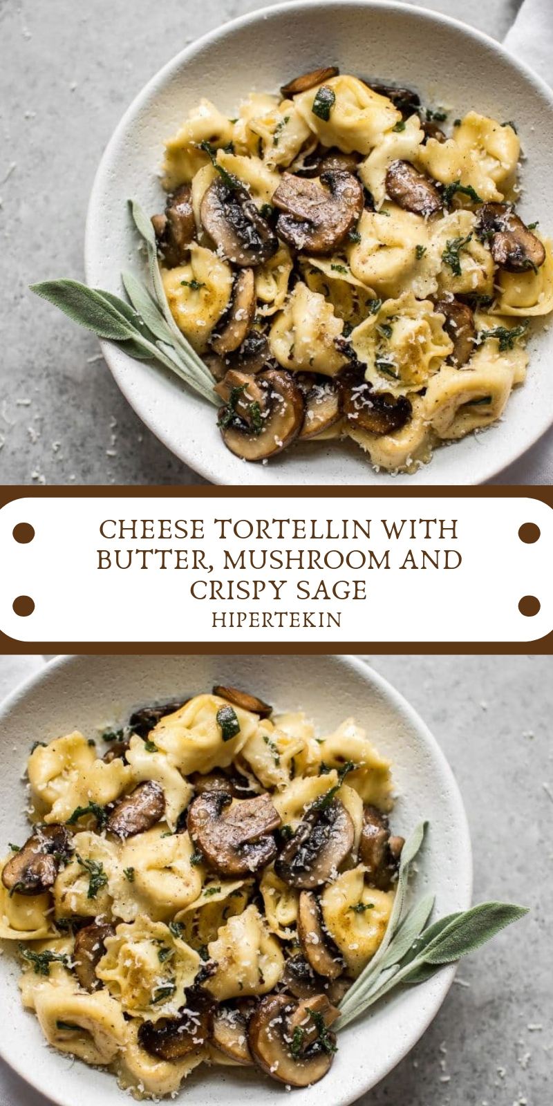 CHEESE TORTELLIN WITH BUTTER, MUSHROOM AND CRISPY SAGE