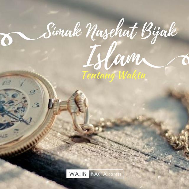 Simak Nasehat Bijak Islami Tentang Waktu, Karena Waktu Tak Akan Menunggumu!
