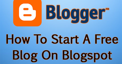 How To Start A Free Blog On Blogspot Platform