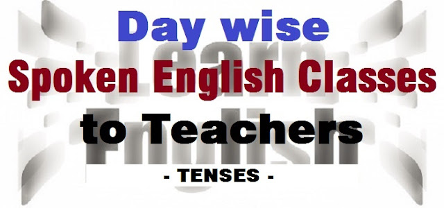 Spoken English to Teachers,english grammar,tenses