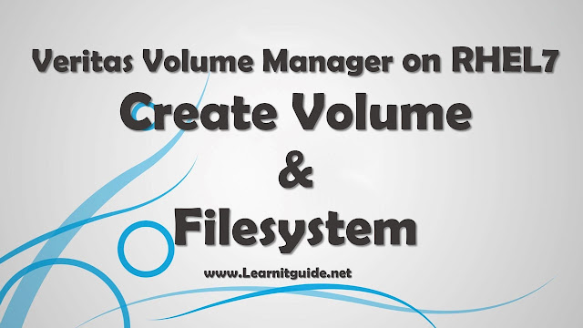 Veritas Volume Manager on RHEL7 - Create Volume & Filesystem