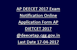AP DEECET 2017 Exam Notification Online Application Form AP DIETCET 2017 @deecetap.cgg.gov.in Last Date 17-04-2017