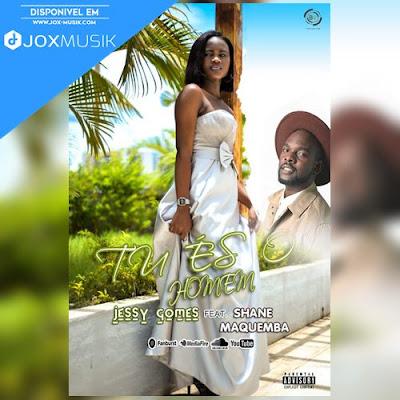 Jessy Gomes ft Shane Maquemba - Tu És o Homem