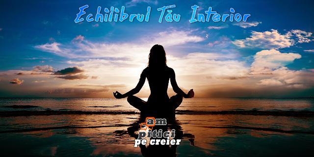 Echilibrul Tău Interior: Blândeţea Şi Calmul, Cele Mai Eficiente Metode