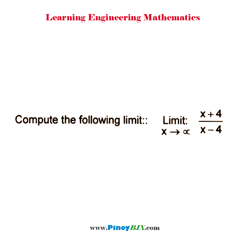 Compute the following limit: lim┬(x→∞)⁡〖(x+4)/(x-4)〗