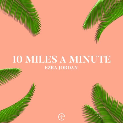 """Ezra Jordan Unveils New Single """"10 Miles a Minute"""""""