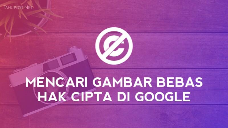 Cara Mencari Gambar Tanpa Hak Cipta di Google Bebas Hak Cipta di Google