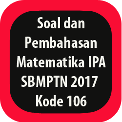 Soal dan Pembahasan Matematika IPA SBMPTN 2017 Kode 106