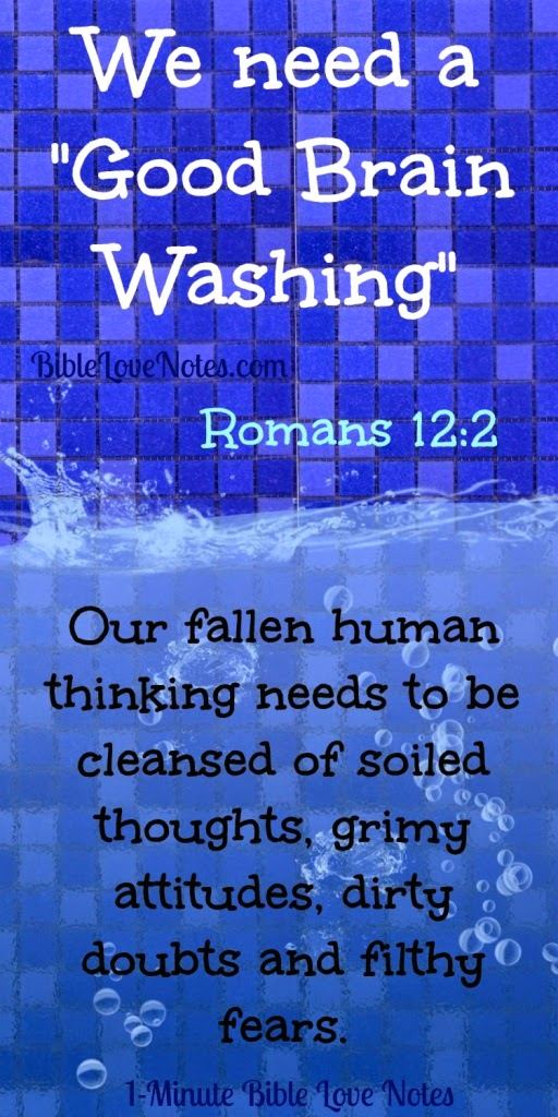 Good brainwashing, clean our minds, Romans 12:2