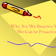Why Are We Reactive When We Can Be Proactive?