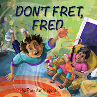 Don't Fret, Fred written and illustrated by Traci Van Wagoner. Dummy book available upon request.