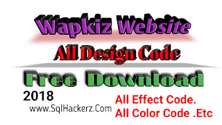 Wapkiz वेबसाइट Top 10  Desighning Code 2018 || Wapkiz Website All Desighn Code फ्री  Download || HTML css Color Code Free Download || हिंदी Post 2018-SqlHackerz.Com