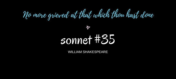 "Analysis of William Shakespeare's Sonnet #35 ""No more grieved at that which thou hast done"""