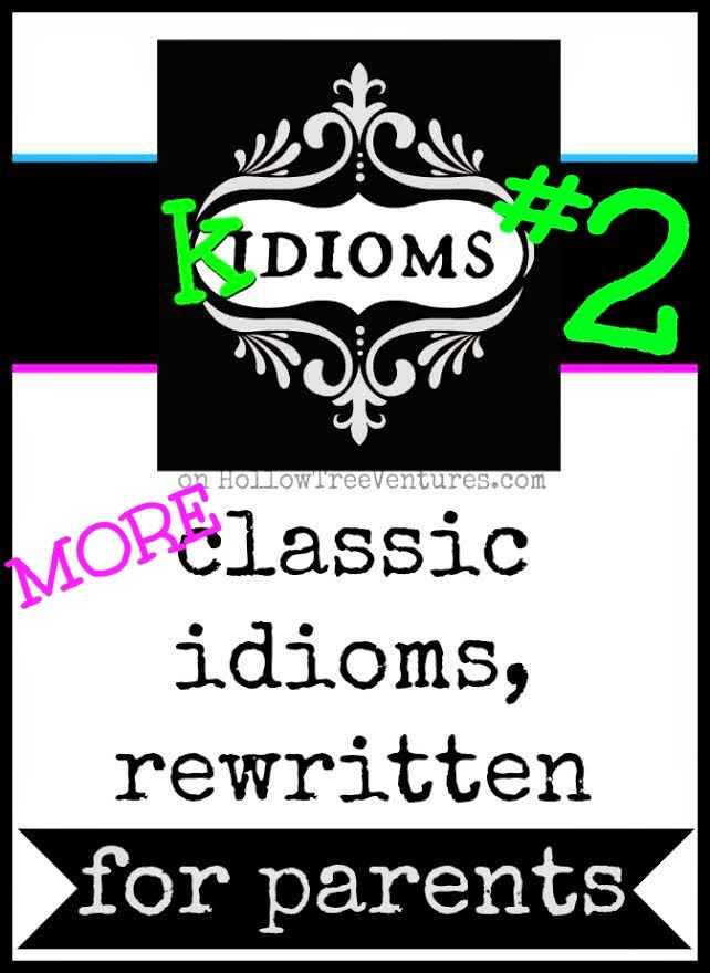 Kidioms 2 - more idioms rewritten for parents from @RobynHTV