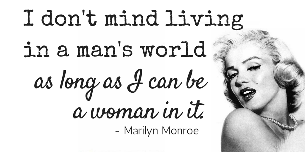 5 Quotes from 5 Kick-ass Women - Marilyn Monroe on being a women in a man's world