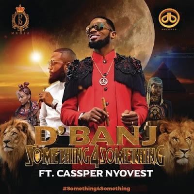 Music: D'banj ft Cassper Nyovest - Something For Something (Mp3 Download)
