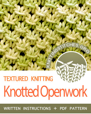 TEXTURED KNITTING. #howtoknit the Knotted Openwork stitch. FREE written instructions, PDF knitting pattern.  #knittingstitches #knit