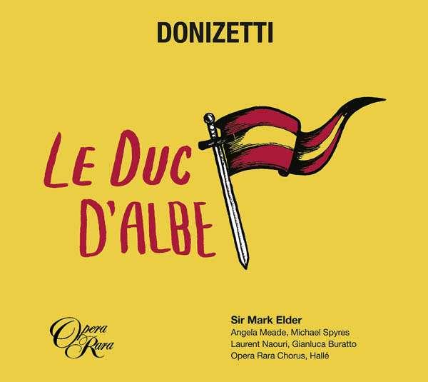IN REVIEW: Gaetano Donizetti - LE DUC D'ALBE (Opera Rara ORC54)