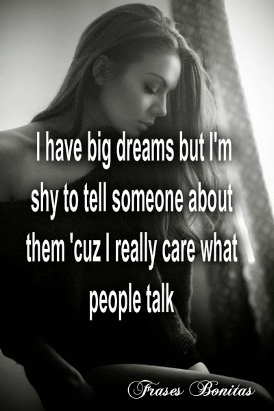 I have big dreams but I'm shy to tell someone about them 'cuz I really care what people talk.  -Christina Aguilera Quotes