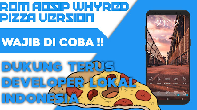 Review Dan downlod Rom AOSIP Pizza whyred dev nya orang Indo loh