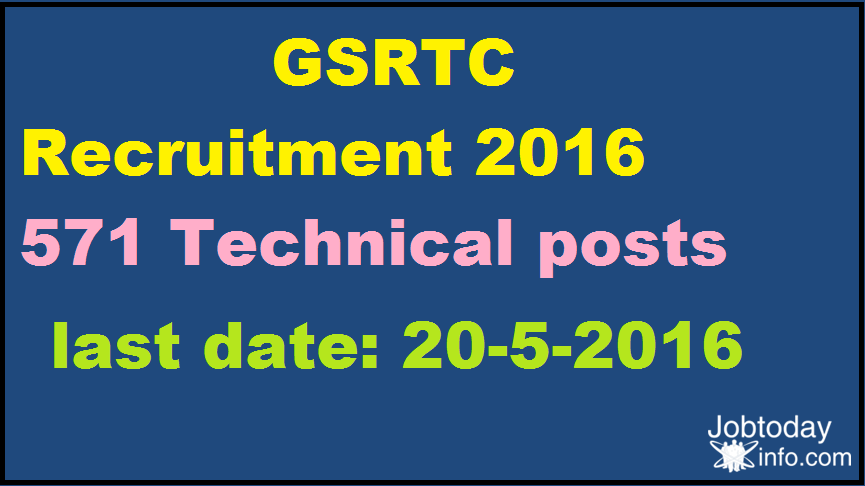 GSRTC Recruitment 2016 - Apply online for 571 Technical posts