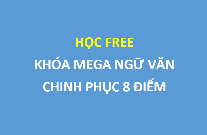Học FREE khóa Mega Ngữ Văn - Chinh phục điểm 8 thi thpt quốc gia