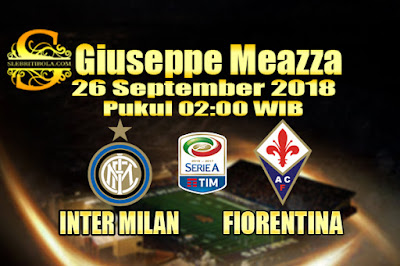 AGEN BOLA ONLINE TERBESAR - PREDIKSI SKOR SERIE A ITALIA INTER MILAN VS FIORENTINA 26 SEPTEMBER 2018