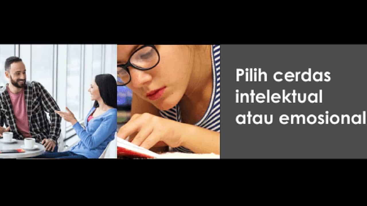 pilih cerdas secara intelektual atau emosional