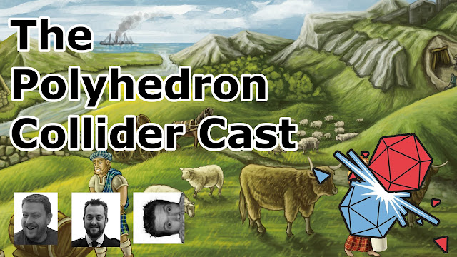The Polyhedron Collider Cast Episode 32: Clans of Caledonia, Monster Lands, Inbetween and our Essen