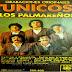 LOS PALMAREÑOS - UNICOS ( RESUBIDO )