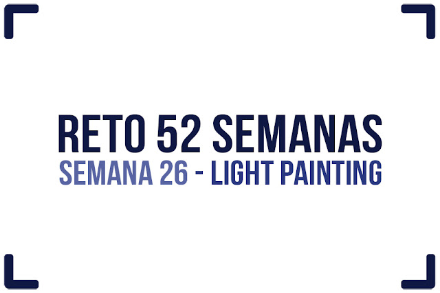Reto 52 semanas - semana 26 - Light Painting
