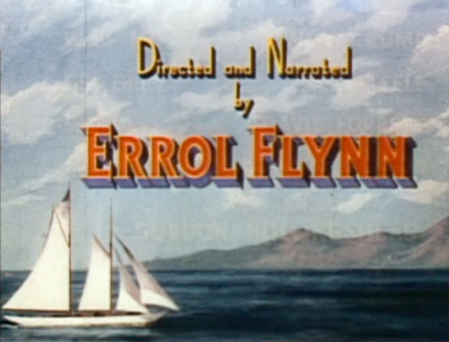 "Errol Flynn directed and narrated the documentary ""Cruise of the Zaca"" (1952)."