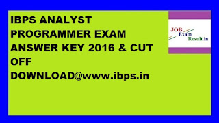 IBPS ANALYST PROGRAMMER EXAM ANSWER KEY 2016 & CUT OFF DOWNLOAD@www.ibps.in