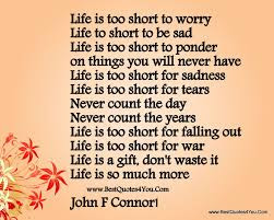 sad life is too short to worry, life to short to be sad, life to short to ponder, on things you will never have ,life is too short for sadness,