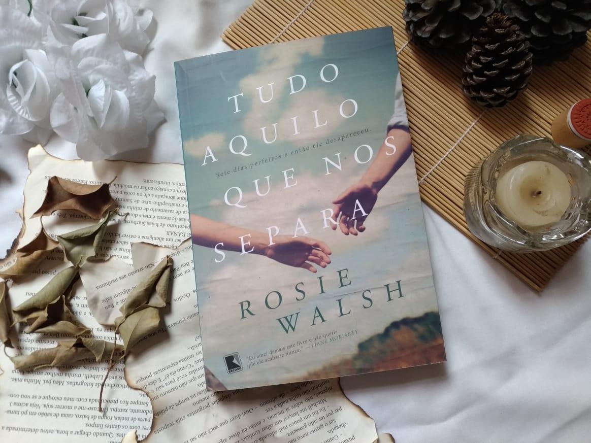dica de livro: Tudo Aquilo que nos Separa- Rosie Walsh