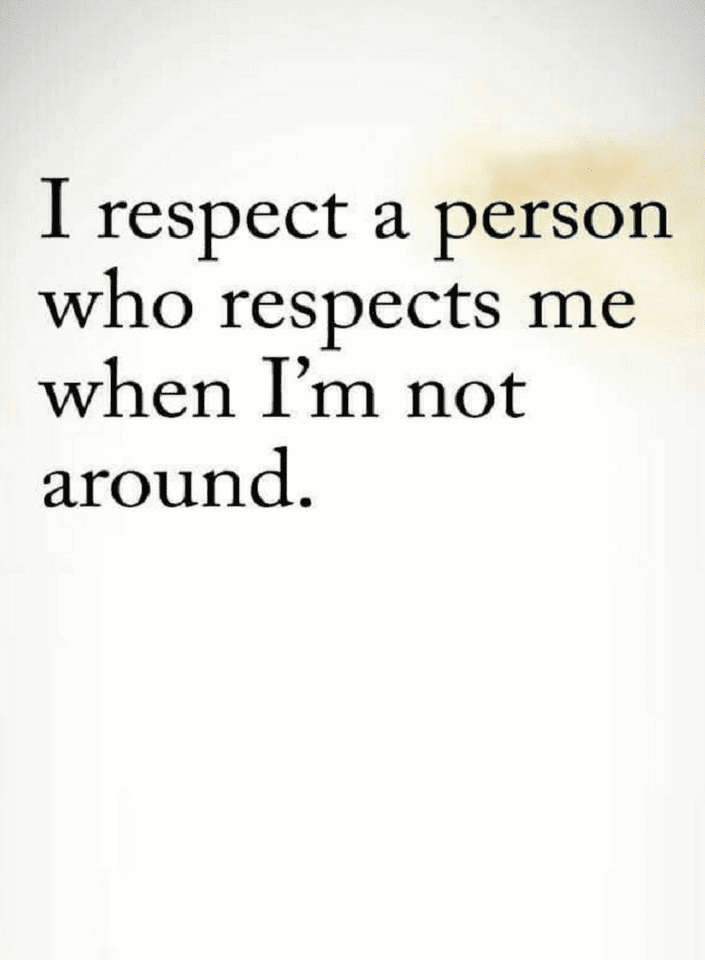 Those Who Respect You In Your Absence Deserve Your Respect Quotes